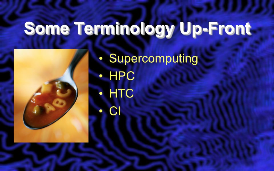 Some Terminology Up-Front Supercomputing HPC HTC CI