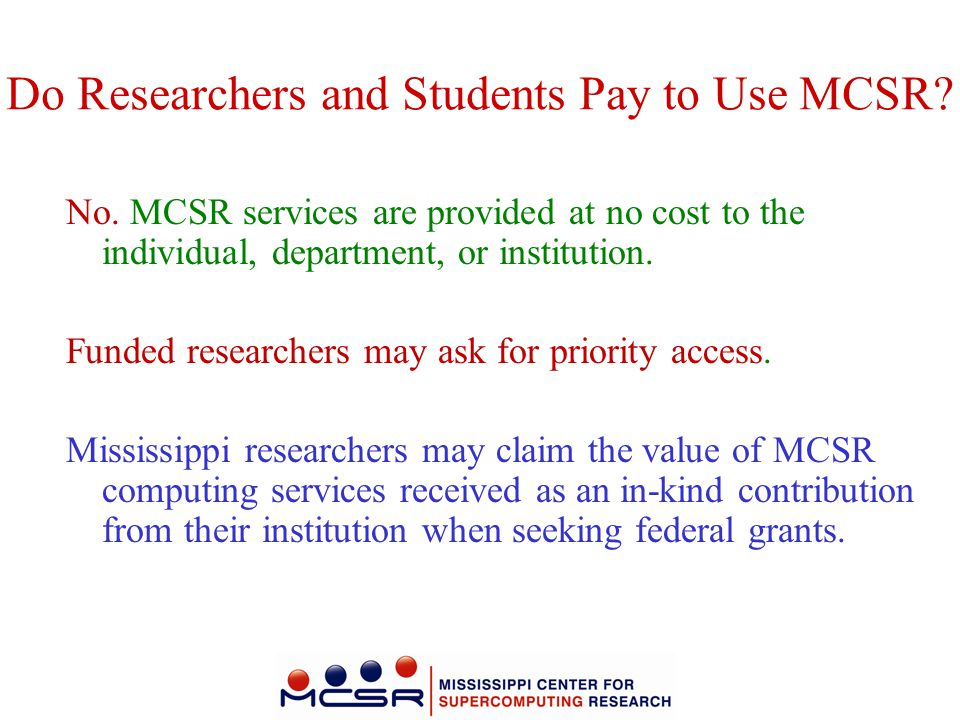 Do Researchers and Students Pay to Use MCSR? No. MCSR services are provided at no cost to the individual, department, or institution. Funded researche