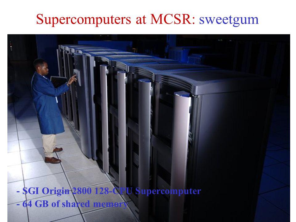 Supercomputers at MCSR: sweetgum - SGI Origin 2800 128-CPU Supercomputer - 64 GB of shared memory
