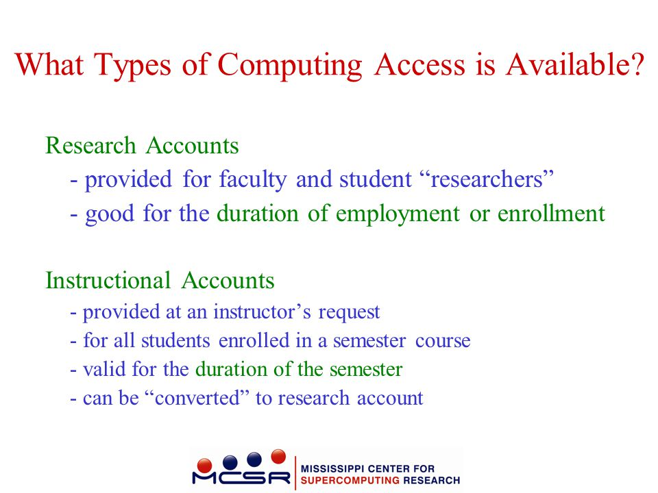 """What Types of Computing Access is Available? Research Accounts - provided for faculty and student """"researchers"""" - good for the duration of employment"""