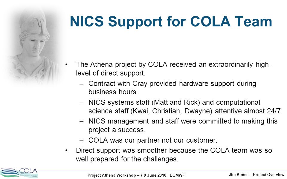 Project Athena Workshop – 7-8 June 2010 - ECMWF Jim Kinter – Project Overview NICS Support for COLA Team The Athena project by COLA received an extrao