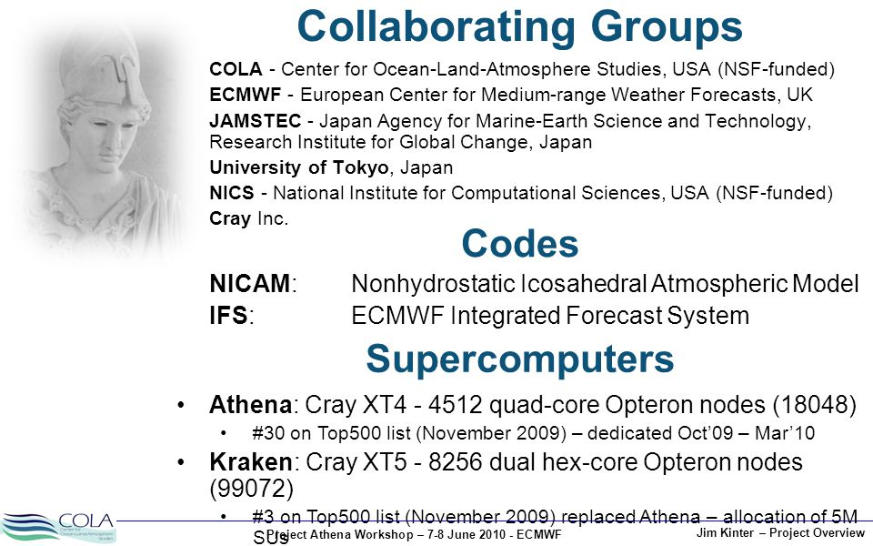 Project Athena Workshop – 7-8 June 2010 - ECMWF Jim Kinter – Project Overview COLA - Center for Ocean-Land-Atmosphere Studies, USA (NSF-funded) ECMWF