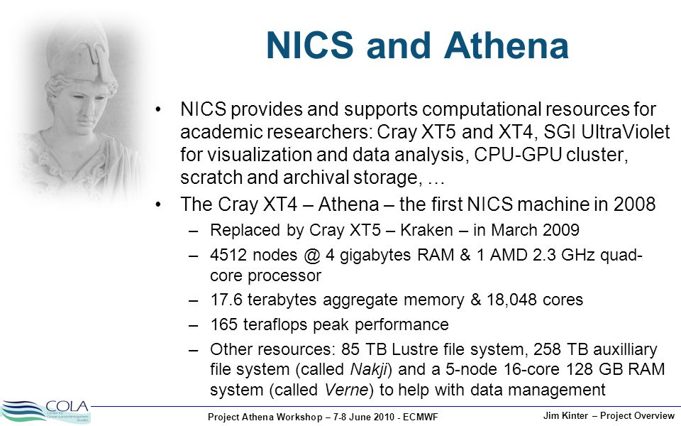 Project Athena Workshop – 7-8 June 2010 - ECMWF Jim Kinter – Project Overview NICS and Athena NICS provides and supports computational resources for a
