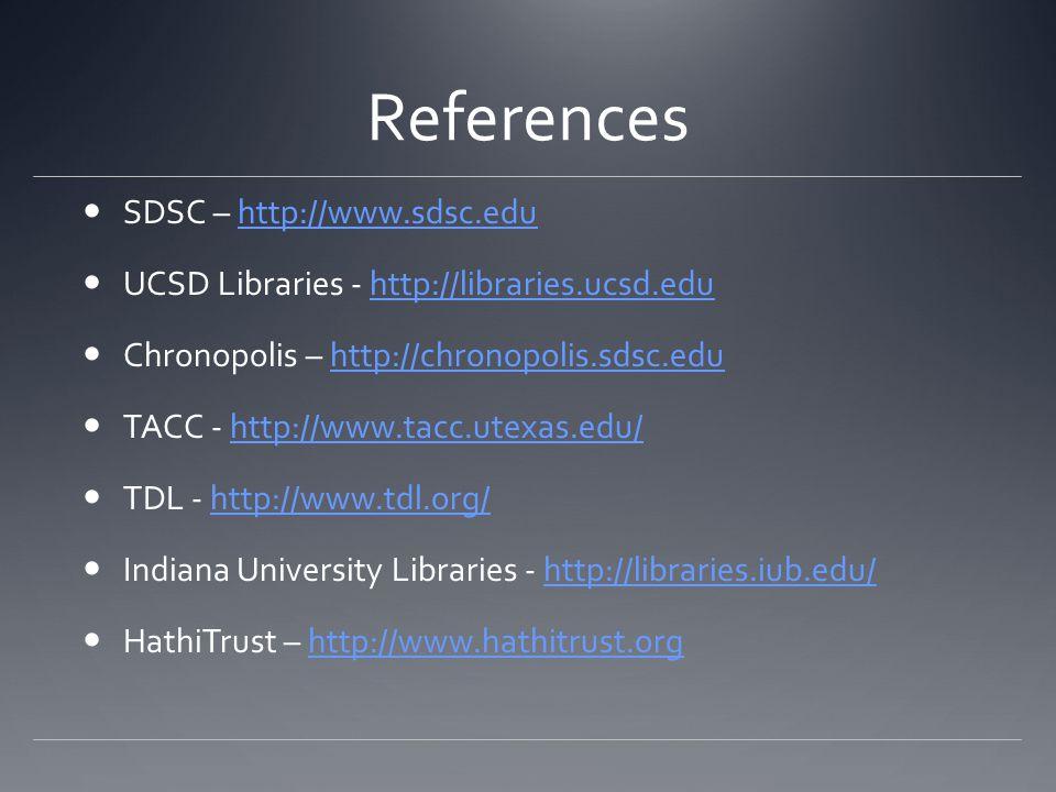 References SDSC – http://www.sdsc.eduhttp://www.sdsc.edu UCSD Libraries - http://libraries.ucsd.eduhttp://libraries.ucsd.edu Chronopolis – http://chronopolis.sdsc.eduhttp://chronopolis.sdsc.edu TACC - http://www.tacc.utexas.edu/http://www.tacc.utexas.edu/ TDL - http://www.tdl.org/http://www.tdl.org/ Indiana University Libraries - http://libraries.iub.edu/http://libraries.iub.edu/ HathiTrust – http://www.hathitrust.orghttp://www.hathitrust.org