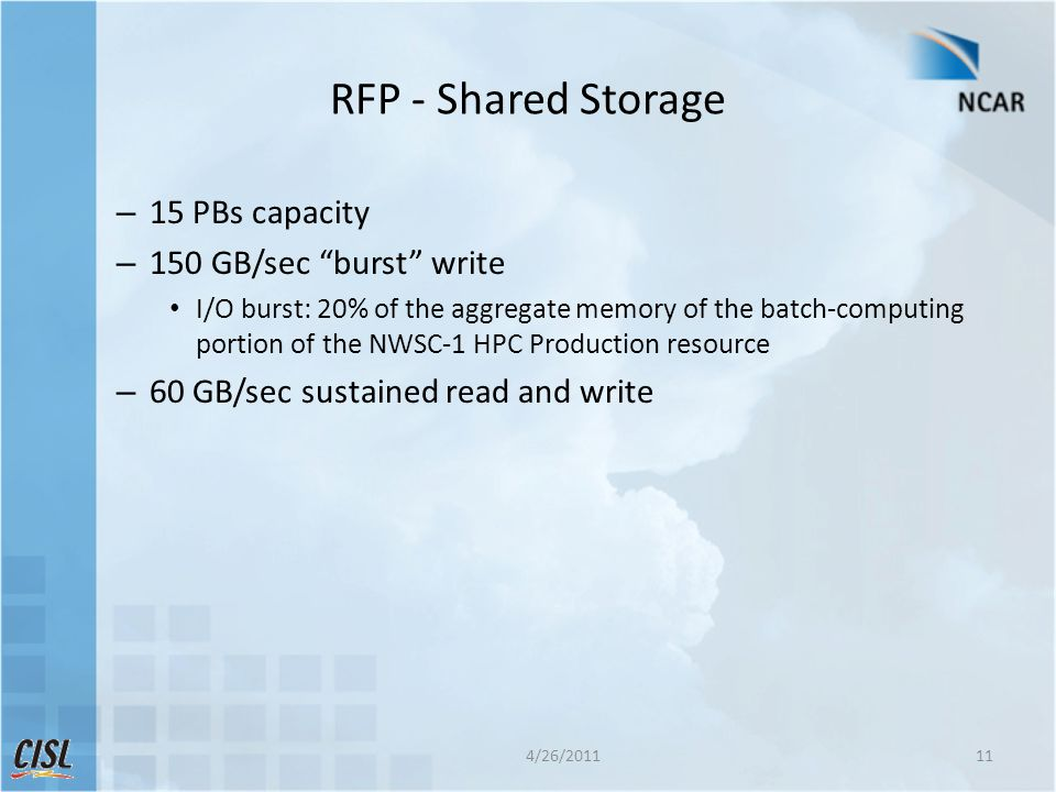 "RFP - Shared Storage – 15 PBs capacity – 150 GB/sec ""burst"" write I/O burst: 20% of the aggregate memory of the batch-computing portion of the NWSC-1"