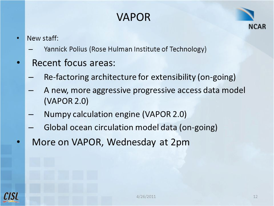 VAPOR New staff: – Yannick Polius (Rose Hulman Institute of Technology) Recent focus areas: – Re-factoring architecture for extensibility (on-going) –
