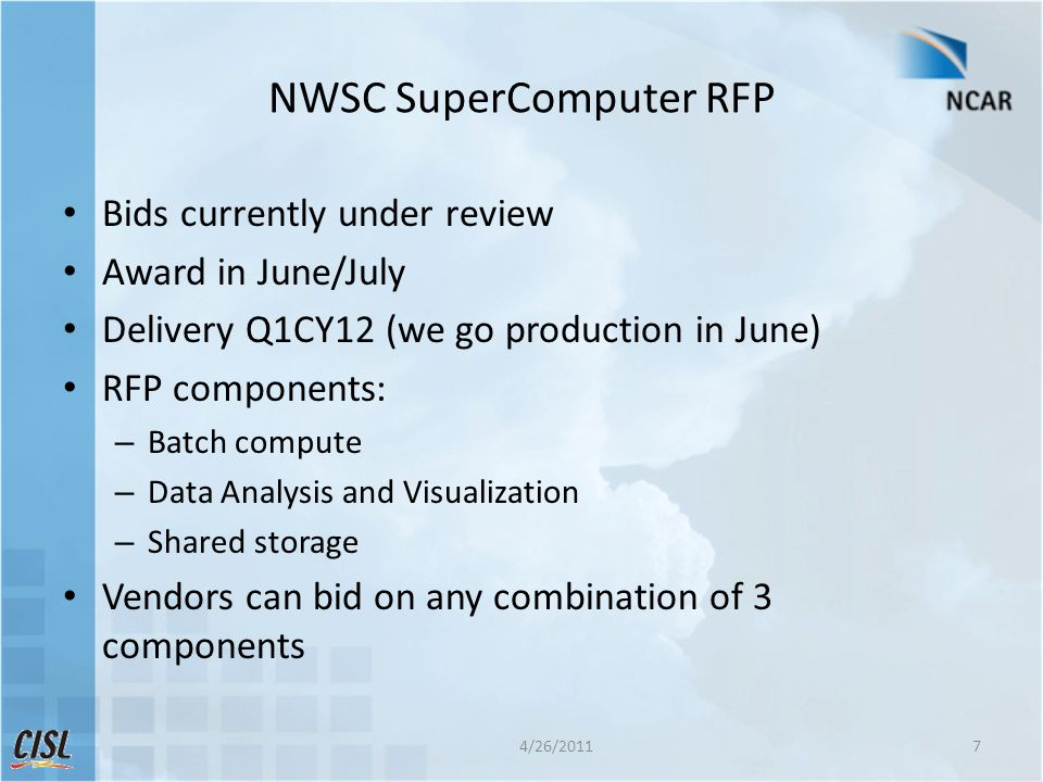 NWSC SuperComputer RFP Bids currently under review Award in June/July Delivery Q1CY12 (we go production in June) RFP components: – Batch compute – Dat