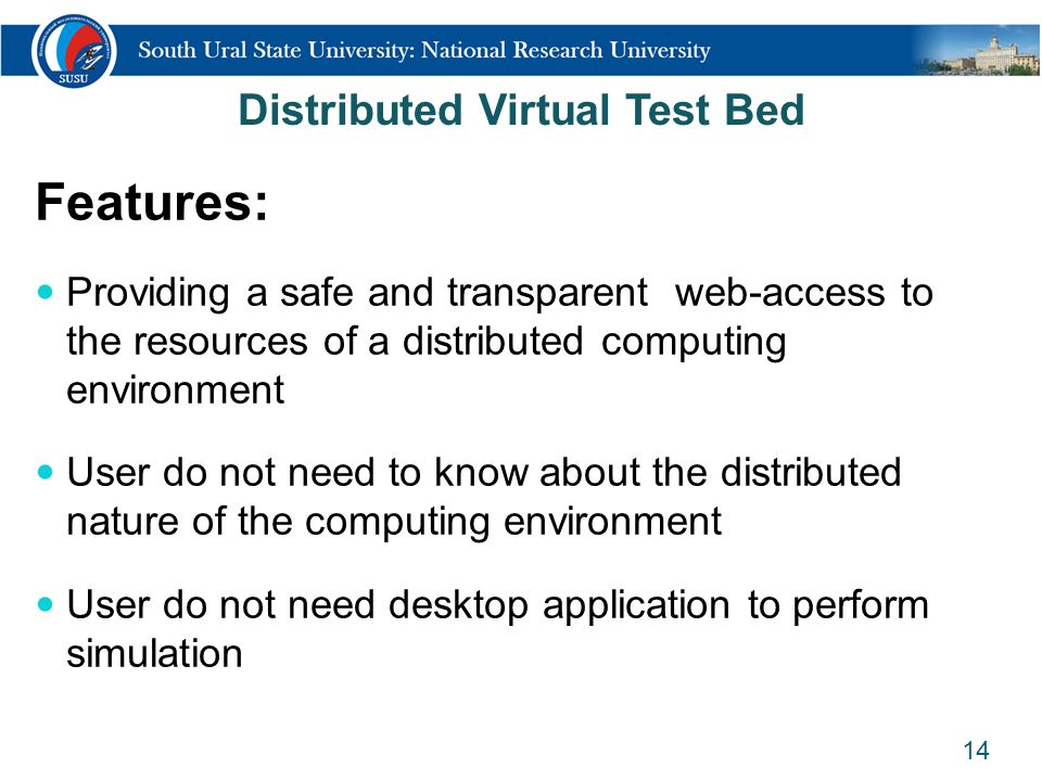 14 Distributed Virtual Test Bed Features: Providing a safe and transparent web-access to the resources of a distributed computing environment User do
