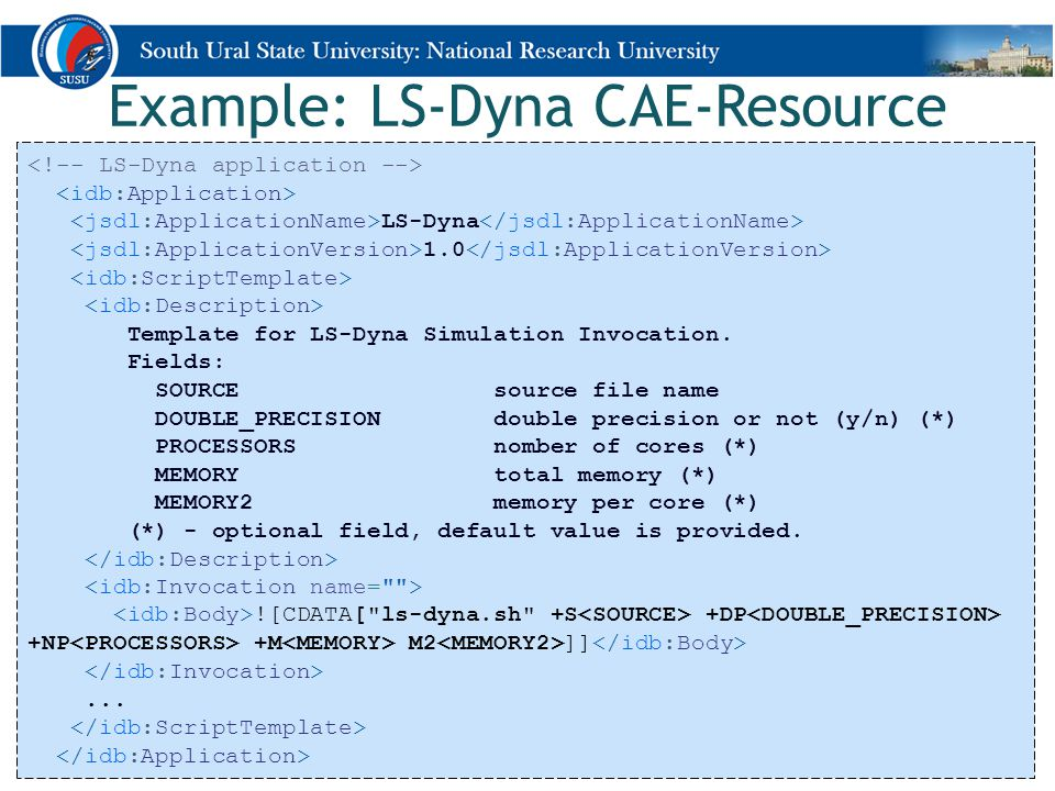 Example: LS-Dyna CAE-Resource 21 LS-Dyna 1.0 Template for LS-Dyna Simulation Invocation. Fields: SOURCE source file name DOUBLE_PRECISION double preci