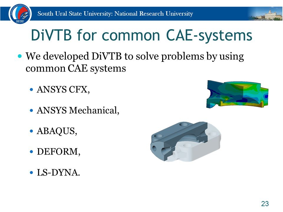 DiVTB for common CAE-systems We developed DiVTB to solve problems by using common CAE systems ANSYS CFX, ANSYS Mechanical, ABAQUS, DEFORM, LS-DYNA. 23