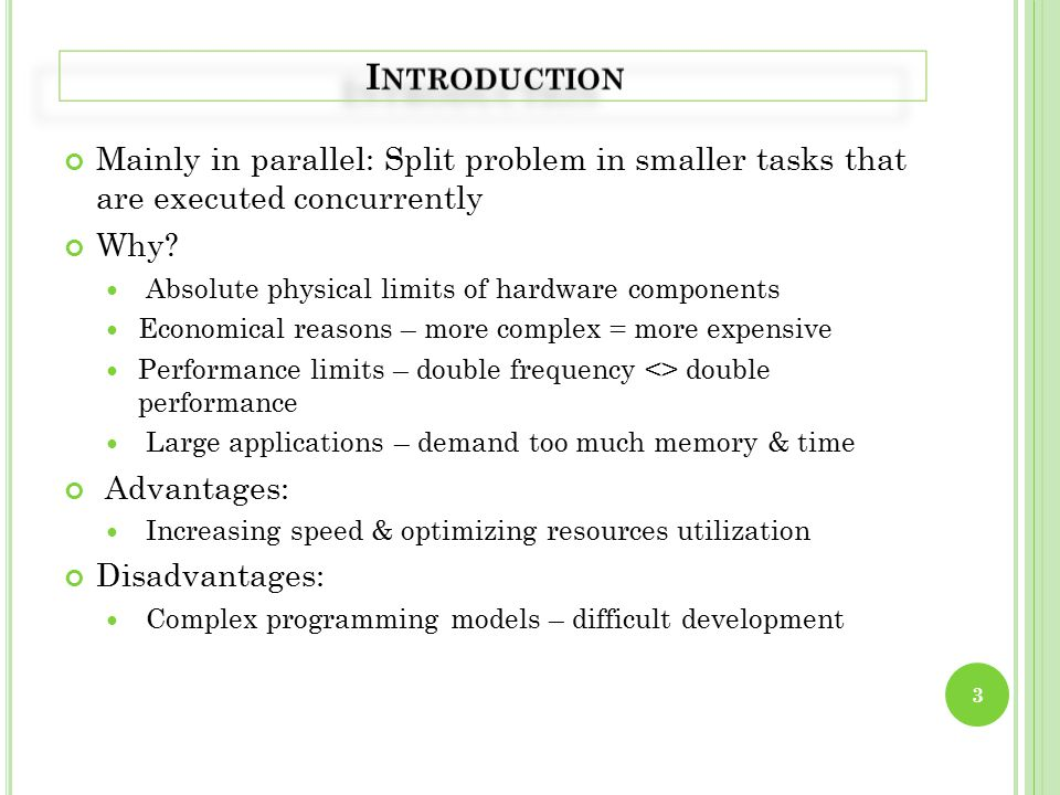 Mainly in parallel: Split problem in smaller tasks that are executed concurrently Why.