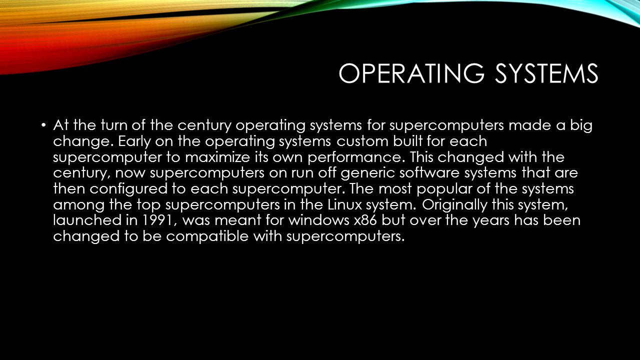 OPERATING SYSTEMS At the turn of the century operating systems for supercomputers made a big change.
