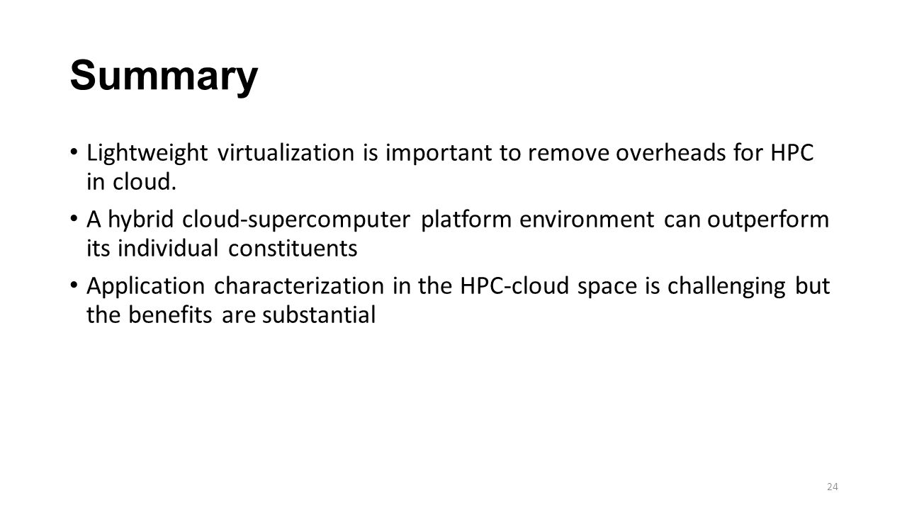 Summary Lightweight virtualization is important to remove overheads for HPC in cloud.
