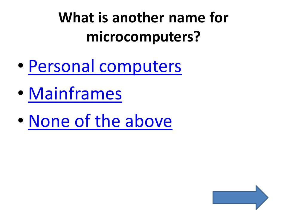 What is another name for microcomputers? Personal computers Mainframes None of the above