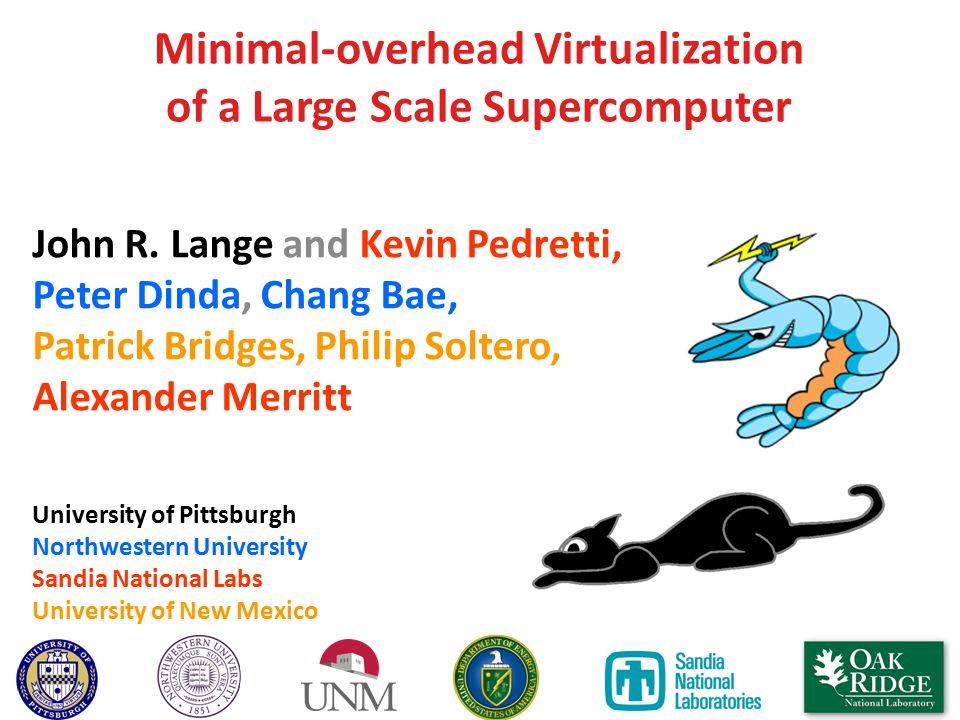 Minimal-overhead Virtualization of a Large Scale Supercomputer John R.