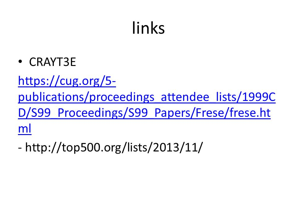 links CRAYT3E https://cug.org/5- publications/proceedings_attendee_lists/1999C D/S99_Proceedings/S99_Papers/Frese/frese.ht ml - http://top500.org/lists/2013/11/