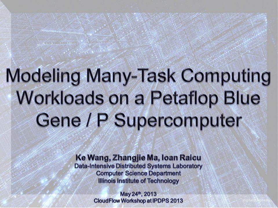 Modeling Many-Task Computing Workloads on a Petaflop Blue Gene / P Supercomputer12