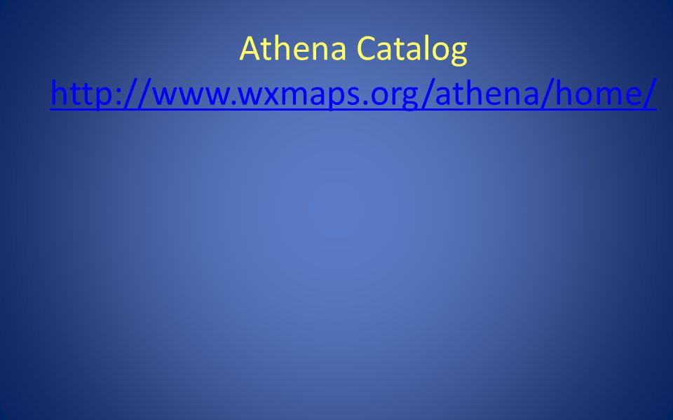 Athena Catalog http://www.wxmaps.org/athena/home/ http://www.wxmaps.org/athena/home/