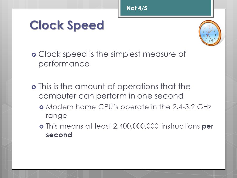 Clock Speed  Clock speed is the simplest measure of performance  This is the amount of operations that the computer can perform in one second  Mode