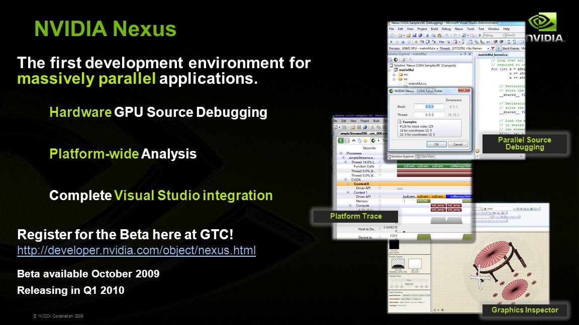 © NVIDIA Corporation 2009 NVIDIA Nexus Register for the Beta here at GTC.