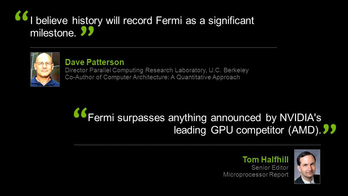 © NVIDIA Corporation 2009 I believe history will record Fermi as a significant milestone.