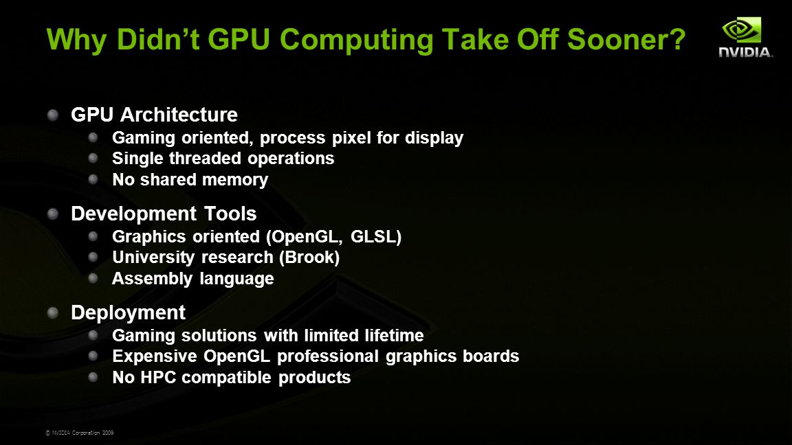 © NVIDIA Corporation 2009 Why Didn't GPU Computing Take Off Sooner.