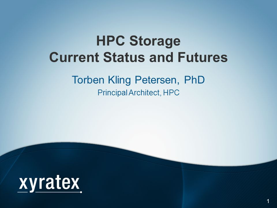 1 HPC Storage Current Status and Futures Torben Kling Petersen, PhD Principal Architect, HPC
