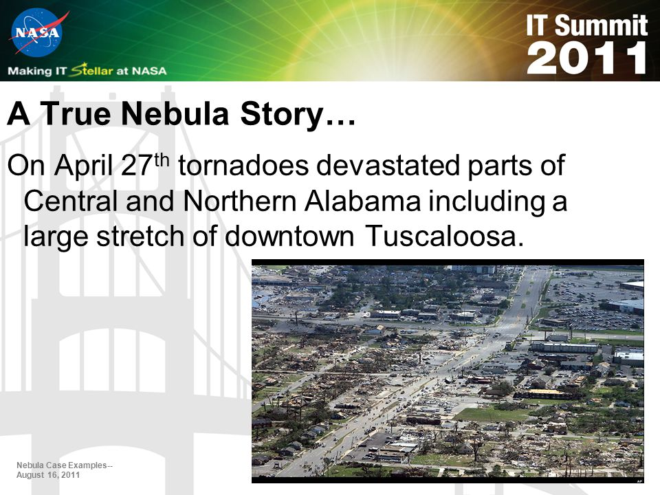 A True Nebula Story… Nebula Case Examples-- August 16, 2011 On April 27 th tornadoes devastated parts of Central and Northern Alabama including a large stretch of downtown Tuscaloosa.