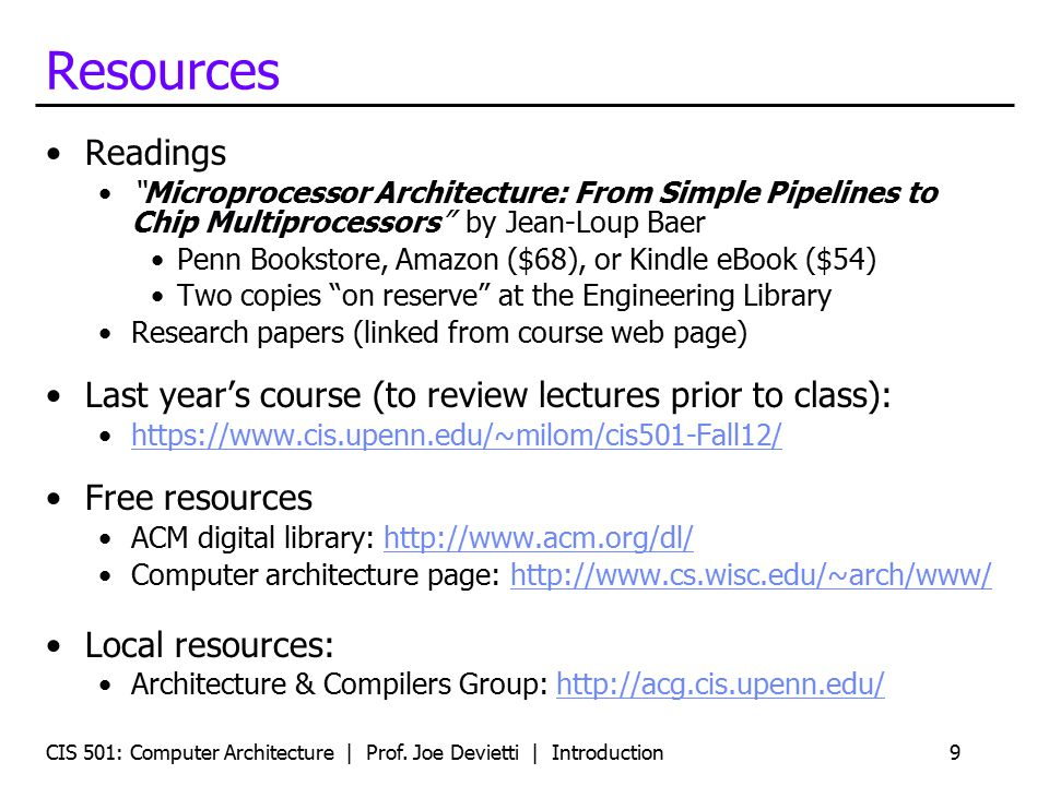 "CIS 501: Computer Architecture | Prof. Joe Devietti | Introduction9 Resources Readings ""Microprocessor Architecture: From Simple Pipelines to Chip Mul"