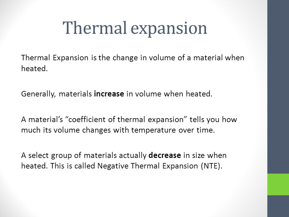 Thermal expansion Thermal Expansion is the change in volume of a material when heated.