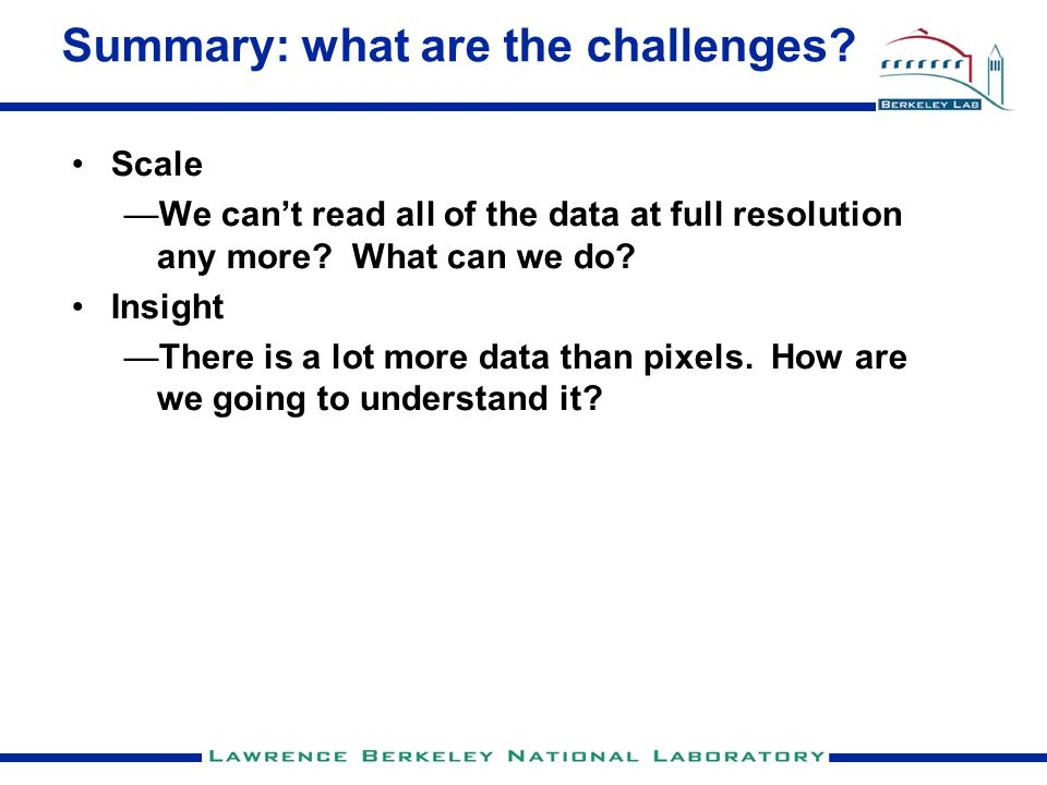 Summary: what are the challenges. Scale —We can't read all of the data at full resolution any more.
