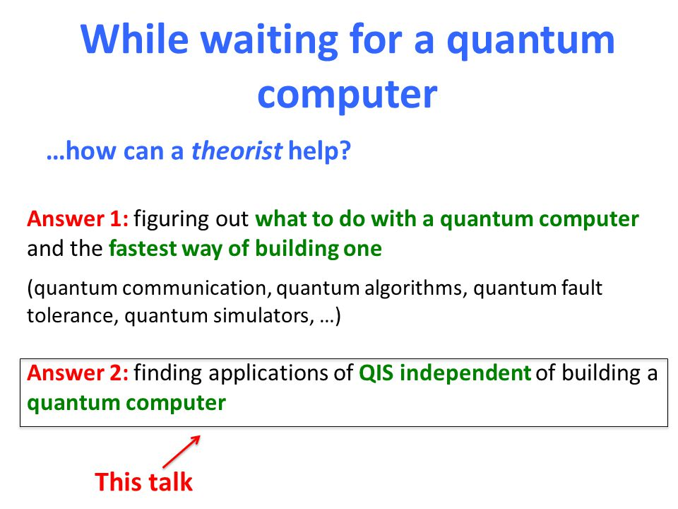 While waiting for a quantum computer …how can a theorist help.