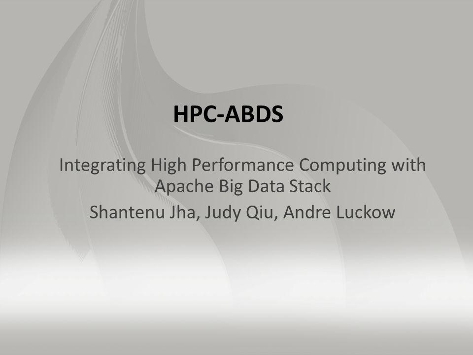 HPC-ABDS Integrating High Performance Computing with Apache Big Data Stack Shantenu Jha, Judy Qiu, Andre Luckow