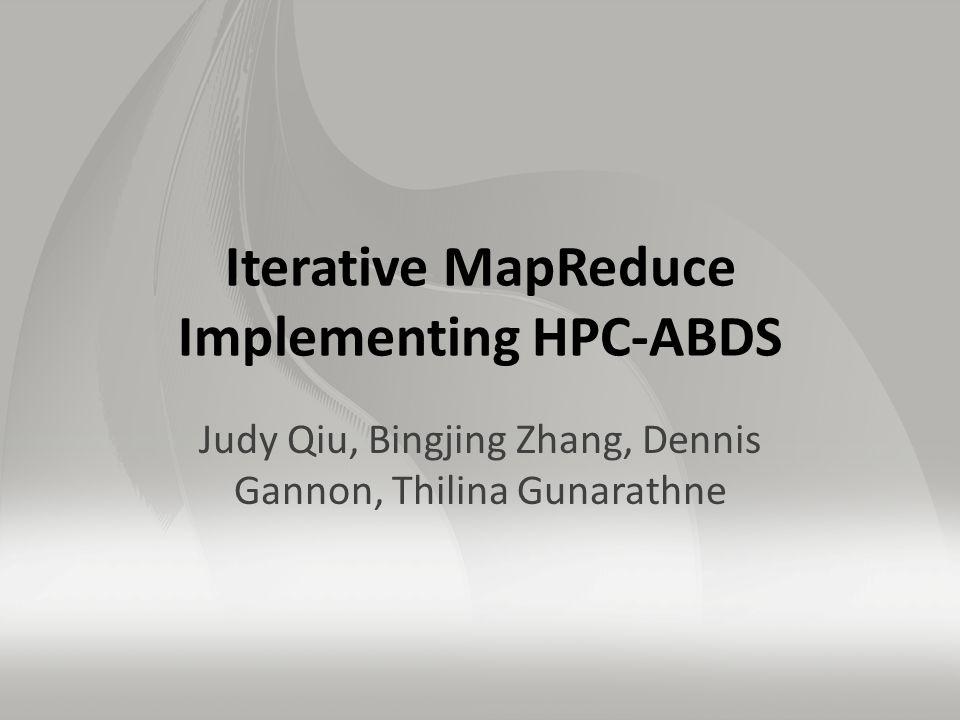 Iterative MapReduce Implementing HPC-ABDS Judy Qiu, Bingjing Zhang, Dennis Gannon, Thilina Gunarathne