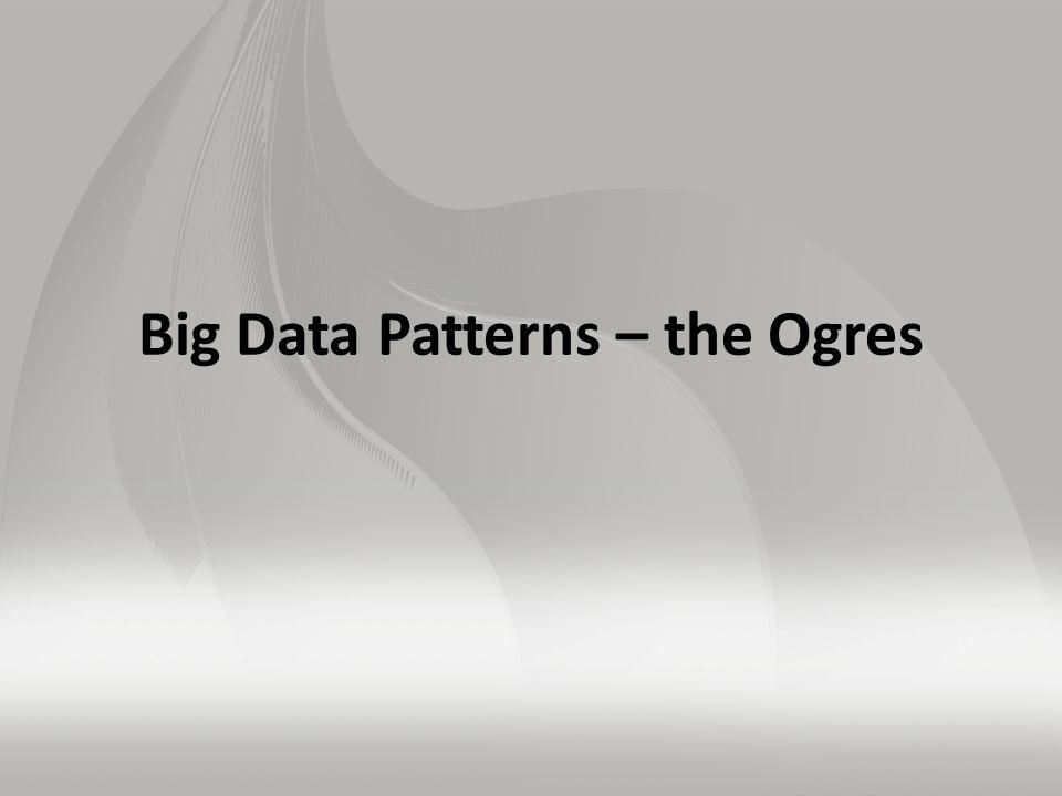 Big Data Patterns – the Ogres