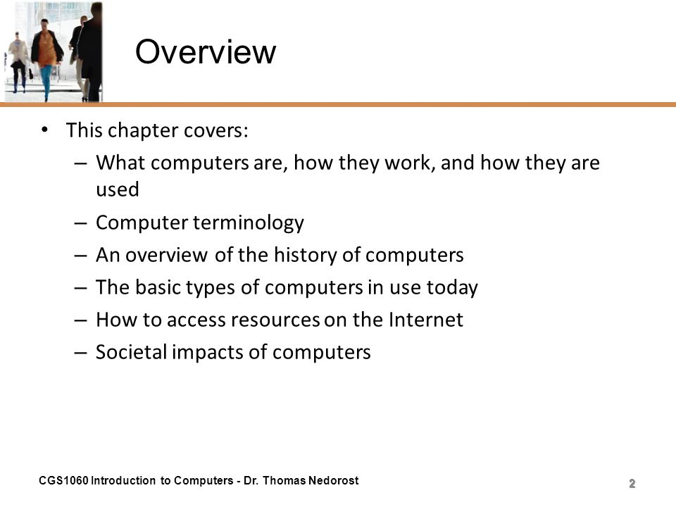 Overview This chapter covers: – What computers are, how they work, and how they are used – Computer terminology – An overview of the history of comput