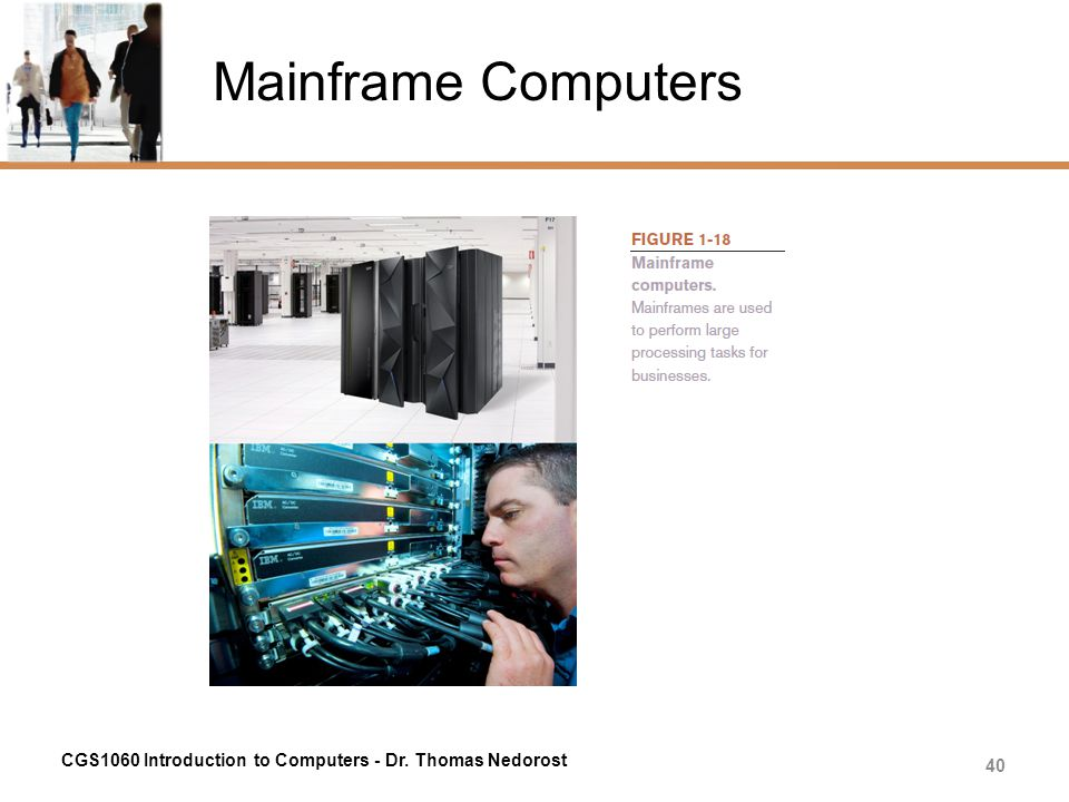 Mainframe Computers CGS1060 Introduction to Computers - Dr. Thomas Nedorost 40