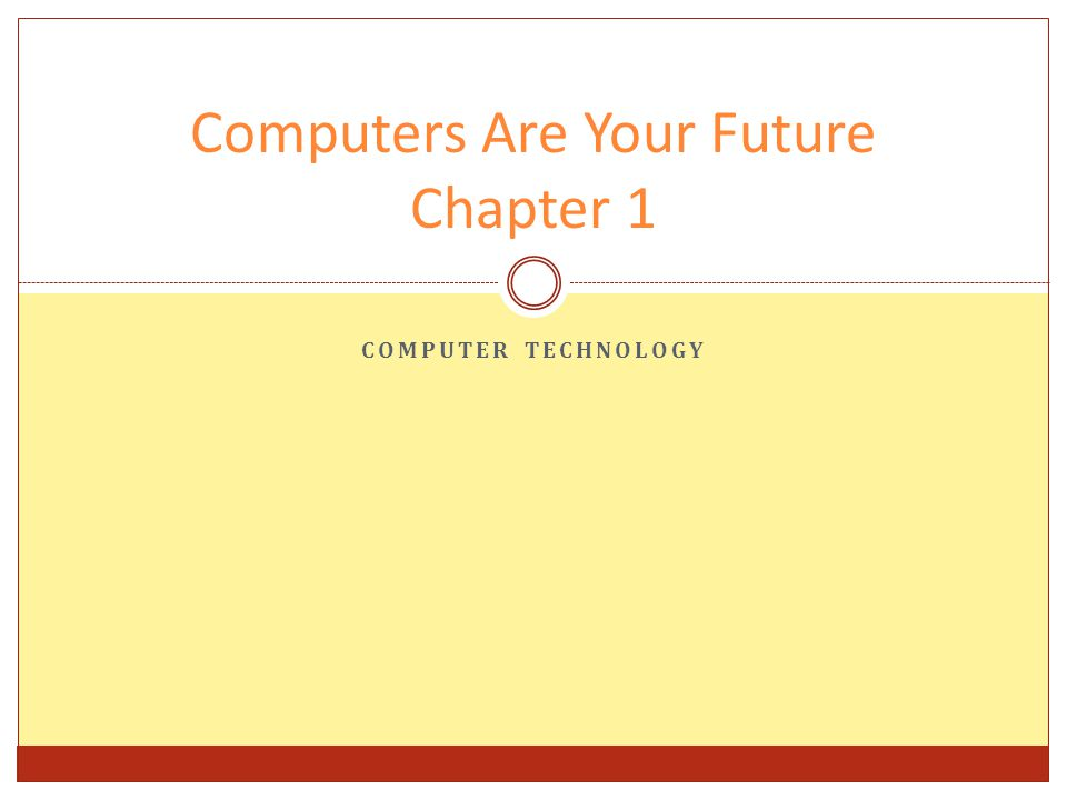 COMPUTER TECHNOLOGY Computers Are Your Future Chapter 1