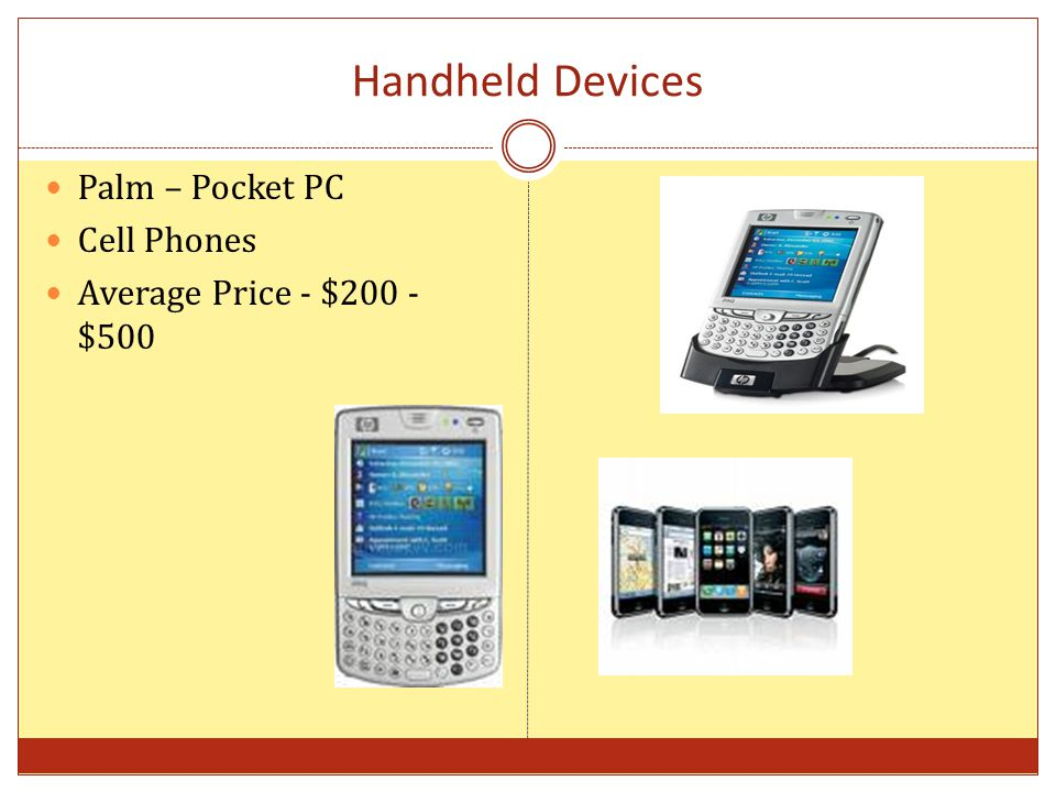 Handheld Devices Palm – Pocket PC Cell Phones Average Price - $200 - $500