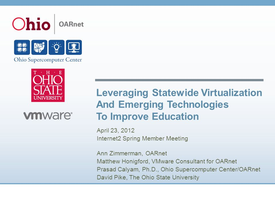 Leveraging Statewide Virtualization And Emerging Technologies To Improve Education April 23, 2012 Internet2 Spring Member Meeting Ann Zimmerman, OARne