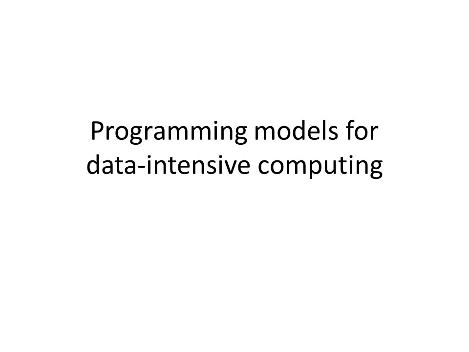 Programming models for data-intensive computing
