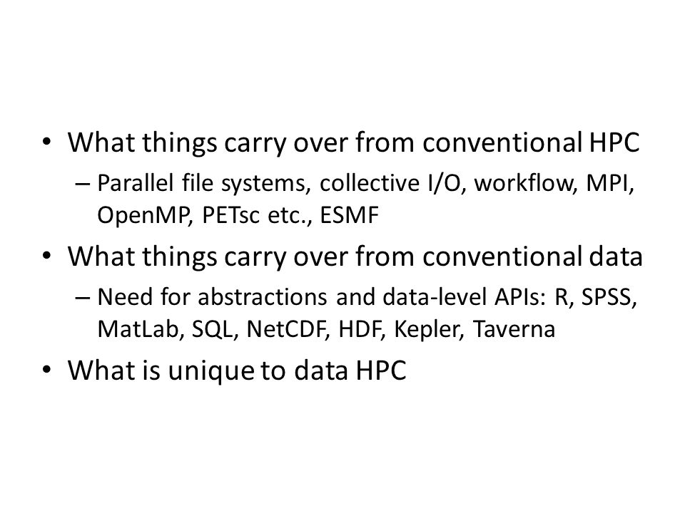 What things carry over from conventional HPC – Parallel file systems, collective I/O, workflow, MPI, OpenMP, PETsc etc., ESMF What things carry over f