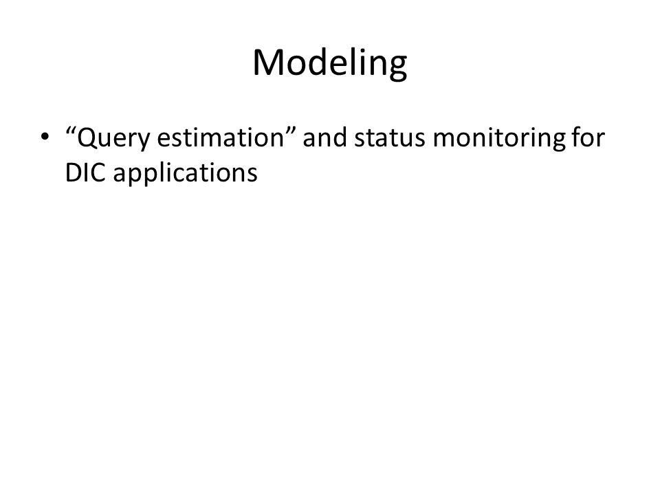 "Modeling ""Query estimation"" and status monitoring for DIC applications"