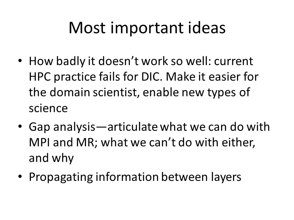 Most important ideas How badly it doesn't work so well: current HPC practice fails for DIC. Make it easier for the domain scientist, enable new types