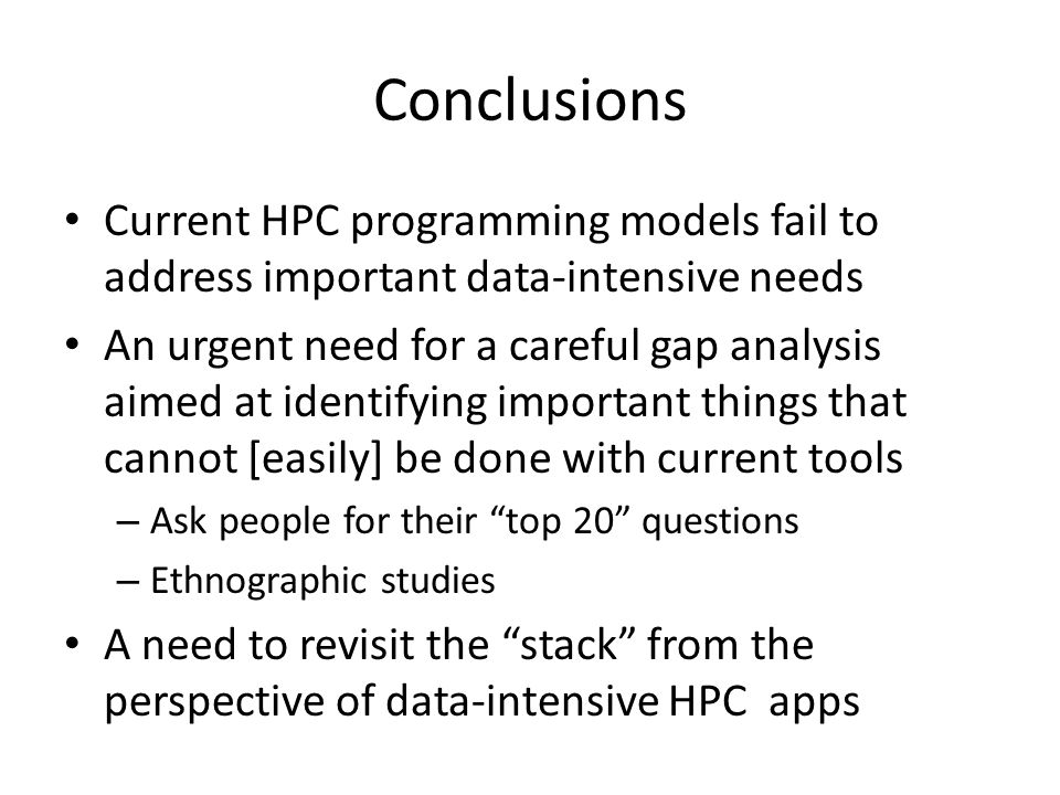 Conclusions Current HPC programming models fail to address important data-intensive needs An urgent need for a careful gap analysis aimed at identifyi