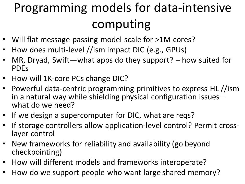 Programming models for data-intensive computing Will flat message-passing model scale for >1M cores.