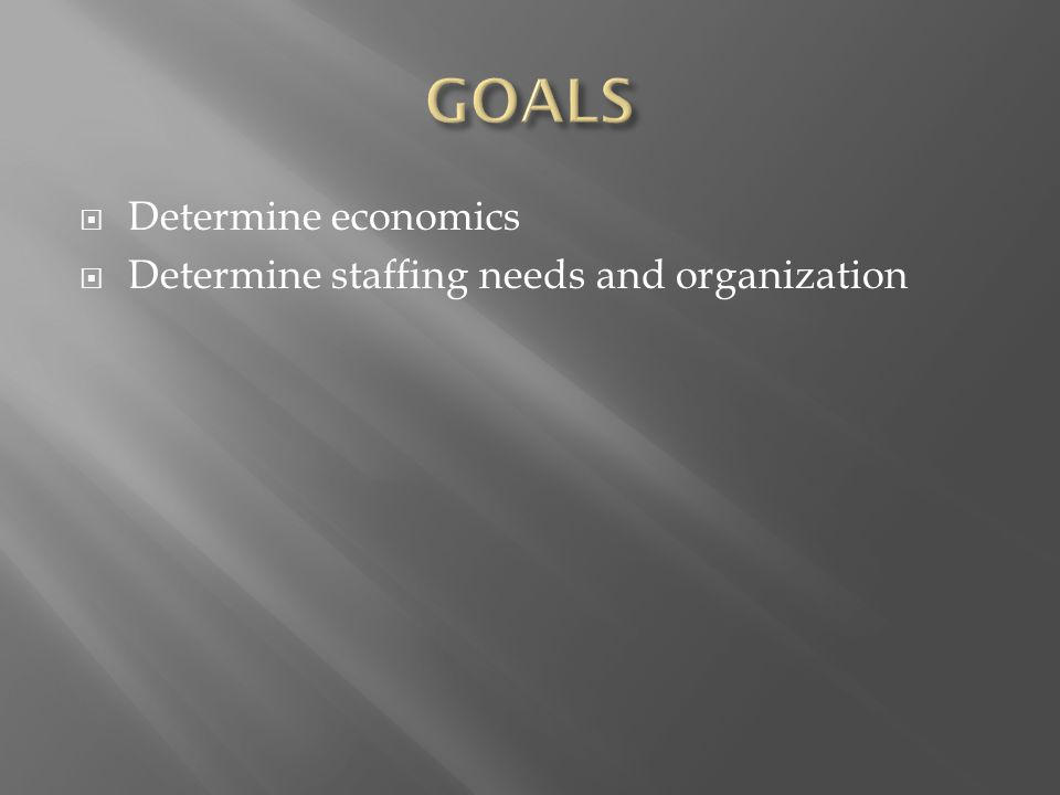  Determine economics  Determine staffing needs and organization