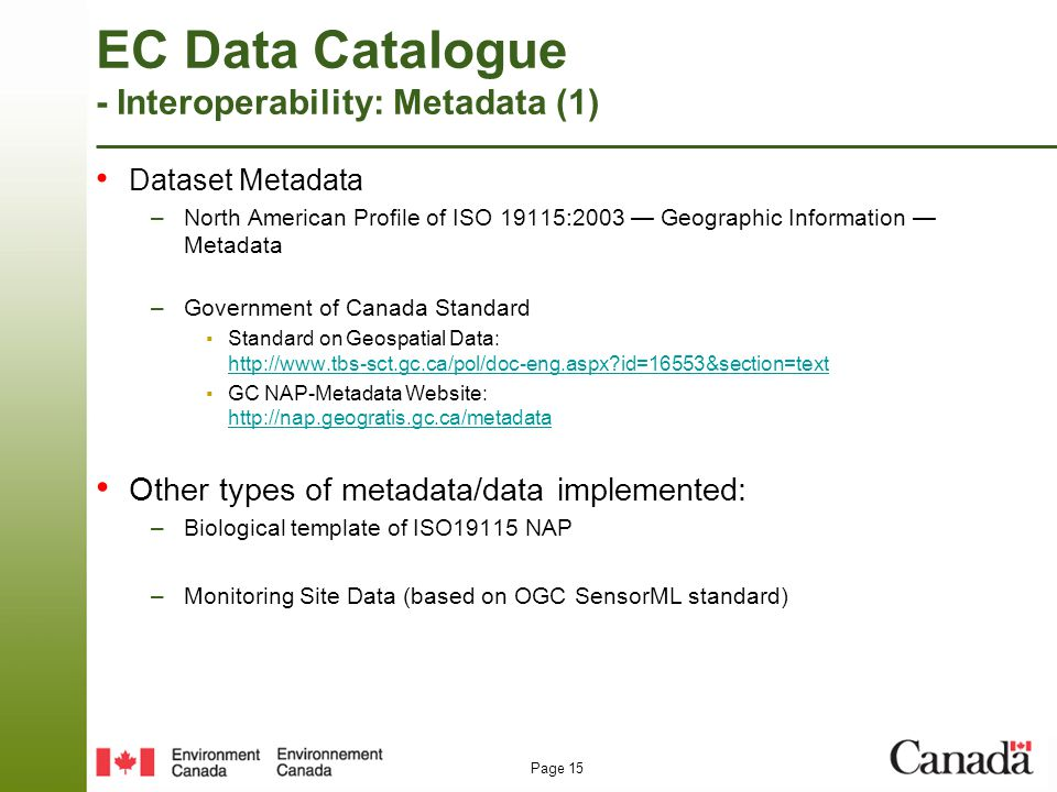 Page 15 EC Data Catalogue - Interoperability: Metadata (1) Dataset Metadata –North American Profile of ISO 19115:2003 — Geographic Information — Metad
