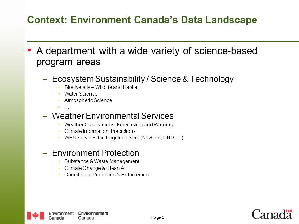 Page 2 Context: Environment Canada's Data Landscape A department with a wide variety of science-based program areas –Ecosystem Sustainability / Scienc