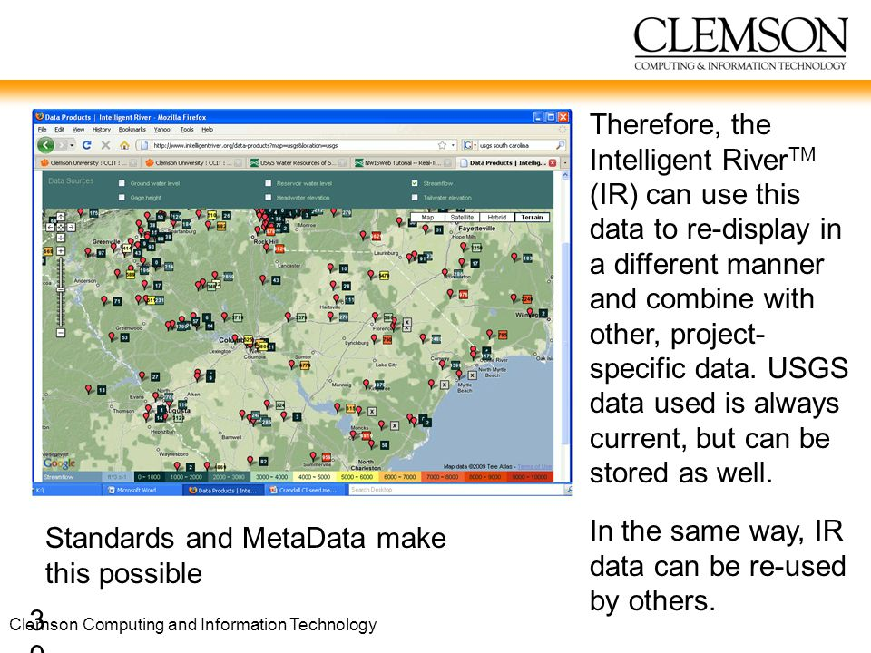 Clemson Computing and Information Technology 30 Therefore, the Intelligent River TM (IR) can use this data to re-display in a different manner and combine with other, project- specific data.